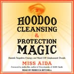 Hoodoo Cleansing and Protection Magic by  Miss Aida audiobook