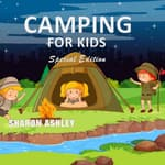 Camping for Kids (Special Edition) by  Sharon Ashley audiobook