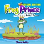 Frog Prince: A Day at the Pond (Special Edition) by  Sharon Ashley audiobook