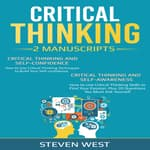 Critical Thinking: How to develop confidence and self awareness (2 Manuscripts) by  Steven West audiobook