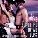 Submitting to Two Doms by  BJ Wane audiobook