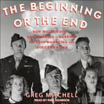 The Beginning or the End by  Greg Mitchell audiobook