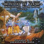 Timeless Wisdom Of The Vedas The Story Of Ajamila Deliverence From Death - Book One by  unknown audiobook