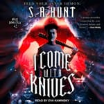 I Come With Knives by  S.A. Hunt audiobook