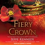 The Fiery Crown by  Jeffe Kennedy audiobook