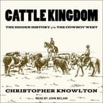 Cattle Kingdom by  Christopher Knowlton audiobook