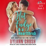 Hot Fudge & a Heartthrob by  Dylann Crush audiobook