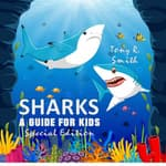 Sharks: A Guide for Kids (Special Edition) by  Tony R. Smith audiobook