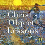 Christ's Object Lessons by  Ellen G. White audiobook