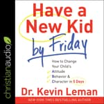 Have a New Kid by Friday by  Dr. Kevin Leman audiobook