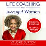 Life Coaching for Successful Women by  Valorie Burton audiobook