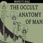 The Occult Anatomy of Man by  Manly P. Hall audiobook