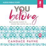 You Belong: Audio Bible Studies by  Candace Payne audiobook
