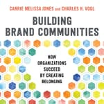 Building Brand Communities by  Charles Vogl audiobook