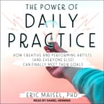 The Power of Daily Practice by  Eric Maisel audiobook