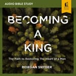 Becoming a King: Audio Bible Studies by  Morgan Snyder audiobook