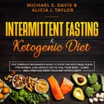 Intermittent Fasting & Ketogenic Diet by  Michael S. Davis and Alicia J. Taylor audiobook