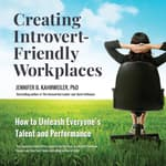 Creating Introvert-Friendly Workplaces by  Jennifer Kahnweiler  PhD audiobook