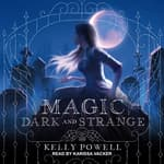 Magic Dark and Strange by  Kelly Powell audiobook