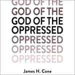 God of the Oppressed by  James H. Cone audiobook