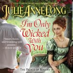 I'm Only Wicked With You by  Julie Anne Long audiobook