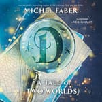 D (A Tale of Two Worlds) by  Michel Faber audiobook