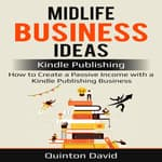 Midlife Business Ideas: Kindle Publishing: How to Create a Passive Income with a Kindle Publishing Business by  Quinton David audiobook