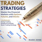 Trading Strategies - Master the Financial Markets with Options, Futures, and Stocks - 3 Audiobooks: Swing Trading, Dividend Investing, Stock Trading Strategy by  Mark Zone audiobook
