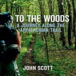 To The Woods: A Journey Along The Appalachian Trail by  John Scott audiobook