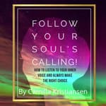 Follow your souls calling! How to listen to your inner voice and always make the right choice by  Camilla Kristiansen audiobook