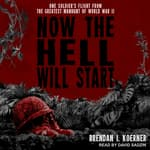 Now the Hell Will Start by  Brendan I. Koerner audiobook