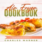 Air Fryer Cookbook by  Charles Warner audiobook