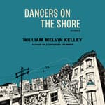 Dancers on the Shore by  William Melvin Kelley audiobook