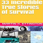 33 Incredible True Stories of Survival by  Martin K. Ettington audiobook