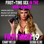 First-Time Sex In The War-Bunker : First Timers 19 (Virgin Erotica Rough Sex Erotica Age Gap Erotica) by  Kimmy Welsh audiobook