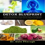 Detox Blueprint: Dr. Sebi's Approved Detox recipes for Detoxifying Liver, Lungs, Kidney, and Blood for Reversing Diabetes, Eczema, Psoriasis, Strep, Acne, Gout, Bloating, Gallstones, Adrenal Stress, Fatigue, Fatty Liver, Weight Issues, SIBO, etc by  Dr. Dale Pheragh audiobook