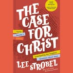 The Case for Christ Young Reader's Edition by  Lee Strobel audiobook