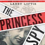 The Princess Spy by  Larry Loftis audiobook