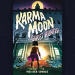 Karma Moon--Ghost Hunter by  Melissa Savage audiobook