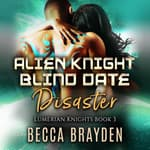 Alien Knight Blind Date Disaster by  Becca Brayden audiobook
