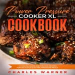 Power Pressure Cooker XL Cookbook by  Charles Warner audiobook