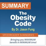 Summary of The Obesity Code by Dr. Jason Fung by  SpeedReader Summaries audiobook