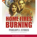 Home Fires Burning by  Penelope J. Stokes audiobook