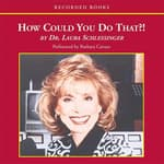 How Could You Do That?! by  Dr. Laura Schlessinger audiobook