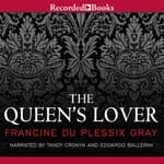 The Queen's Lover by  Francine du Plessix Gray audiobook