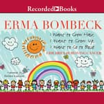 I Want to Grow Hair, I Want to Grow Up, I Want to Go to Boise by  Erma Bombeck audiobook