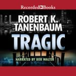 Tragic by  Robert K. Tanenbaum audiobook