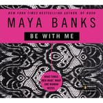 Be With Me by  Maya Banks audiobook