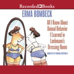 All I Know About Animal Behavior I Learned In Loehmann's Dressing Room by  Erma Bombeck audiobook