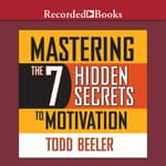 Mastering the 7 Hidden Secrets of Motivation by  Todd Beeler audiobook